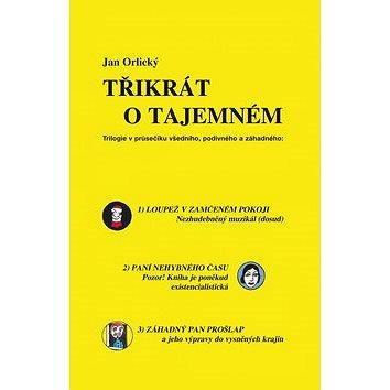 Třikrát o tajemném: Trilogie v průsečníku, podivného a záhadného (978-80-86844-66-4)