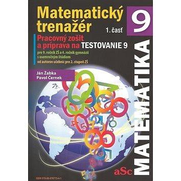 Matematický trenažér 9 - 1. časť: Pracovný zošit a príprava na Testovanie 9 (978-80-970773-4-1)