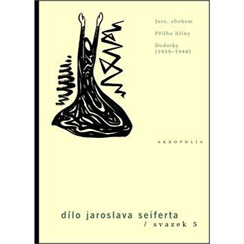 Dílo Jaroslava Seiferta, svazek 5: Jaro, sbohem, Přilba hlíny, Dodatky (1939-1948) (978-80-7470-016-3)