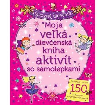 Moja veľká dievčenská kniha aktivít so samolepkami: Šikovné dievčatá (978-80-8107-551-3)