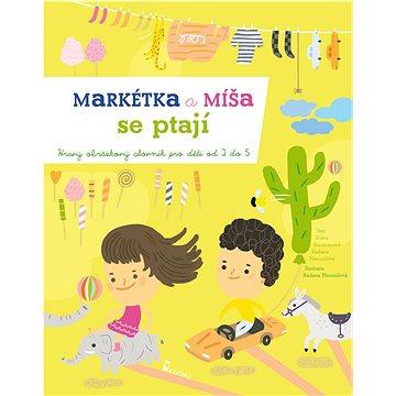 Markétka a Míša se ptají: Hravý obrázkový slovník pro děti od 2 do 5 let (978-80-7292-254-3)