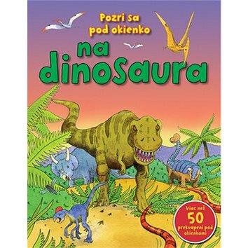 Pozri sa pod okienko na dinosaura: Viac než 50 prekvapení pod okienkami (978-80-8107-542-1)