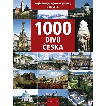 1000 divů Česka: Nejkrásnější výtvory přírody i člověka (978-80-242-3729-9)
