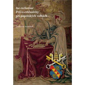 Ius exklusive Právo exklusivity při papežských volbách (978-80-86493-32-9)