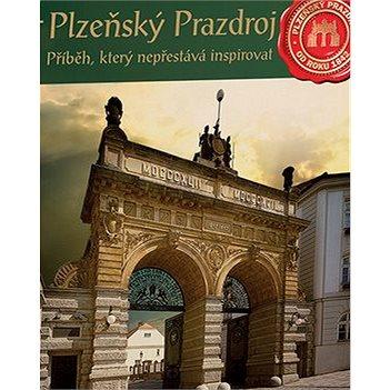 Plzeňský Prazdroj Příběh, který nepřestává inspirovat (978-80-7211-427-6)