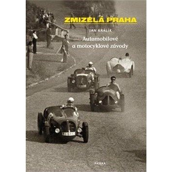 Zmizelá Praha Automobilové a motocyklové závody (978-80-7432-256-3)