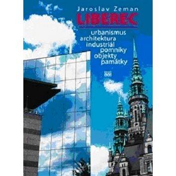 Liberec: Urbanismus, architektura, industriál, pomníky, objekty, památky (978-80-86660-33-2)