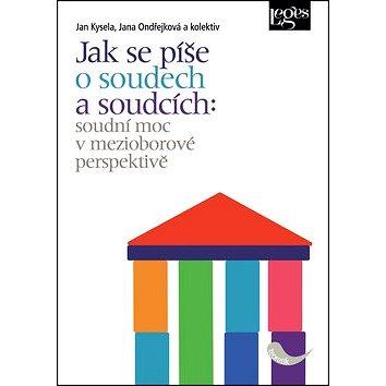 Jak se píše o soudech a soudcích: soudní moc v mezioborové perspektivě (978-80-87576-40-3)