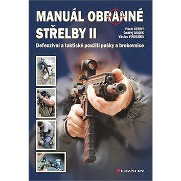 Manuál obranné střelby II: Defenzivní a taktické použití pušky a brokovnice (978-80-247-4427-8)