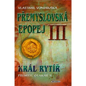 Přemyslovská epopej III.: Král rytíř Přemysl Otakar II. (978-80-243-5247-3)