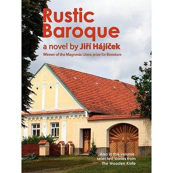Rustic Baroque: a novel by Jiří Hájíček (978-80-905357-1-8)