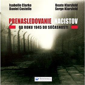 Prenasledovanie nacistov: Od roku 1945 do súčasnosti (978-80-8107-594-0)
