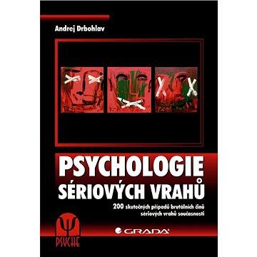 Psychologie sériových vrahů: 200 skutečných případů brutálních činů sériových vrahů současnosti (978-80-247-4371-4)