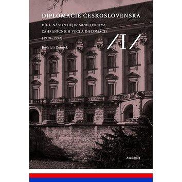 Diplomacie Československa Díl I.: Nástin dějin ministerstva zahraničních věcí a diplomacie (1918-199 (978-80-200-2210-3)