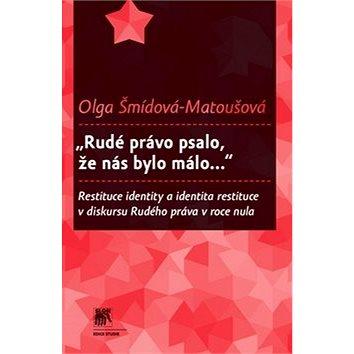"""""""Rudé právo psalo, že nás bylo málo..."""": Restituce identity a identita restituce v diskursu Rudého p (978-80-7419-065-0)"""