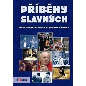Příběhy slavných: Podle dokumentárních filmů Pavla Křemena (978-80-7448-026-3)