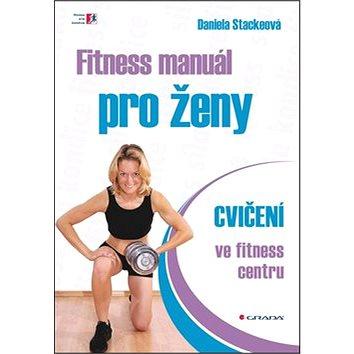 Fitness manuál pro ženy: cvičení ve fitness centru (978-80-247-4437-7)