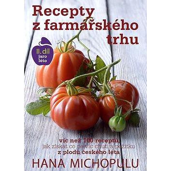 Recepty z farmářského trhu II. díl jaro-léto: Víc než 100 receptů, jak získat co nejvíc chuti a poži (978-80-260-3799-6)