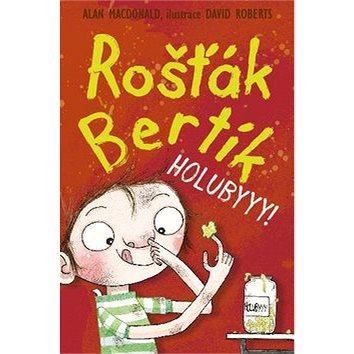 Rošťák Bertík Holubyyy! (978-80-7211-432-0)