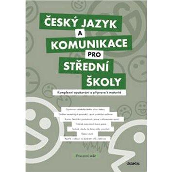 Český jazyk a komunikace pro střední školy Pracovní sešit: Komplexní opakování a příprava na maturit (978-80-7358-201-2)