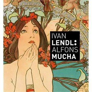 Ivan Lendl: Alfons Mucha: Plakáty ze sbírky Ivana Lendla (978-80-7391-705-0)