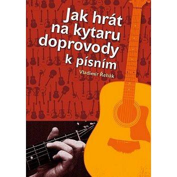 Jak hrát na kytaru doprovody k písním (978-80-7346-150-8)