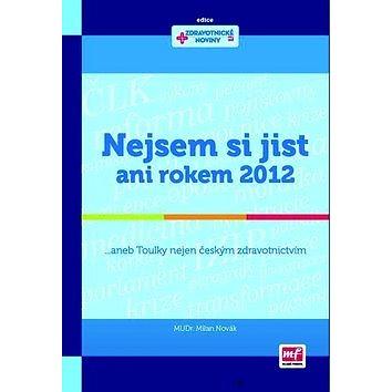 Nejsem si jist ani rokem 2012: aneb Toulky nejen českým zdravotnictvím (978-80-204-2937-7)