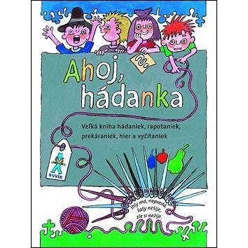 Ahoj, hádanka!: Veľká kniha hádaniek, rapotaniek, prekáraniek, hier a vyčítaniek (978-80-8124