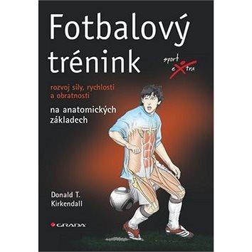 Fotbalový trénink: rozvoj síly, rychlosti a obratnosti na anatomických základech (978-80-247-4491-9)