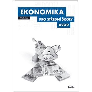 Ekonomika pro střední školy Úvod: Učebnice (978-80-7358-203-6)