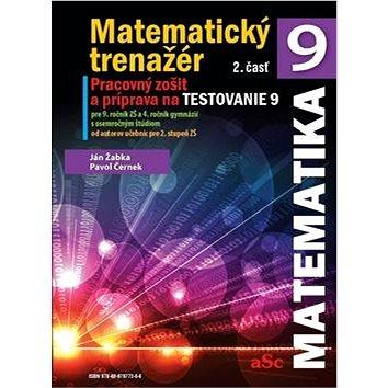 Matematický trenažér 9 - 2. časť: Pracovný zošiť a príprava na Testovanie 9 (978-80-970773-5-8)