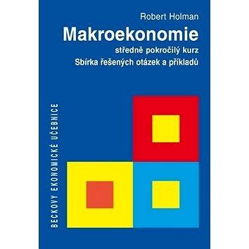 Makroekonomie Sbírka řešených otázek a příkladů: středně pokročilý kurz (978-80-7400-485-8)