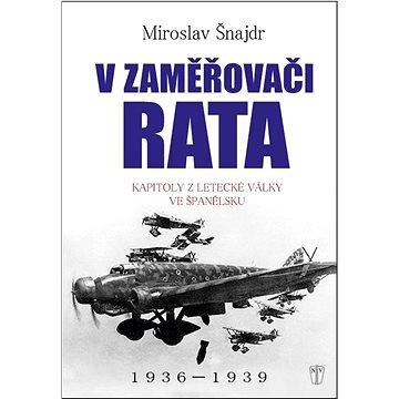 V zaměřovači Rata: Kapitoly z letecké války ve Španělsku (978-80-206-1574-9)