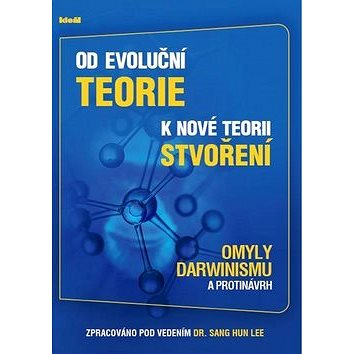 Od evoluční teorie k nové teorii stvoření: Omyly Darwinismu a protinávrh (978-80-86995-24-3)