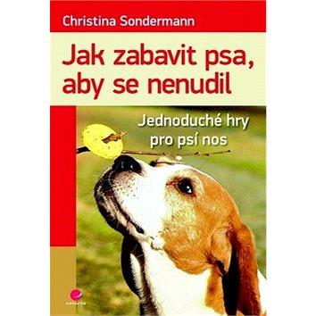 Jak zabavit psa, aby se nenudil: Jednoduché hry pro psí nos (978-80-247-4607-4)