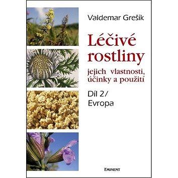 Léčivé rostliny Díl 2/ Evropa: jejich vlastnosti, účinky a použití (978-80-7281-460-2)