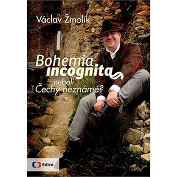 Bohemia incognita: neboli Čechy neznámé? (978-80-7404-114-3)