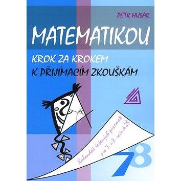 Matematikou krok za krokem k přijímacím zkouškám: Kalendář řešených písemek pro 7. a 8. ročník ZŠ (978-80-7196-279-3)
