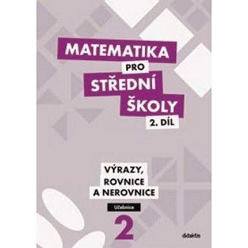Matematika pro střední školy 2.díl Učebnice: Výrazy, rovnice a nerovnice (978-80-7358-208-1)