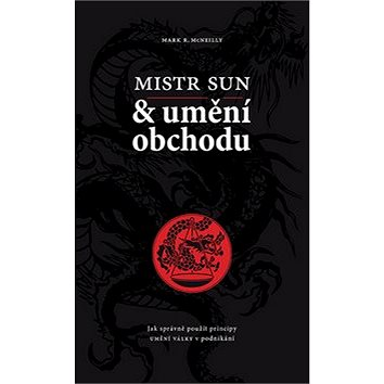 Mistr Sun a umění obchodu: Jak správně použít principy Umění války v podnikání (978-80-87222-28-7)