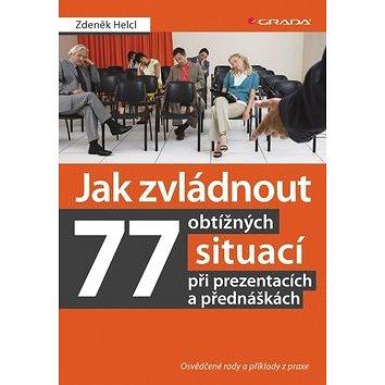 Jak zvládnout 77 obtížných situací při prezentacích a přednáškách: Osvědčené rady a příklady z praxe (978-80-247-4770-5)