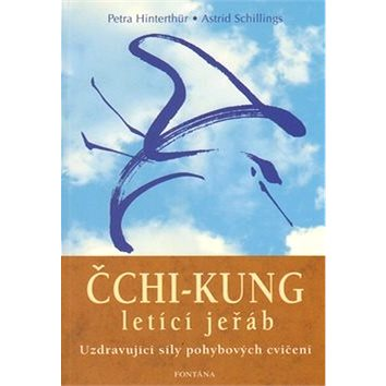 Čchi-kung letící jeřáb: Uzdravující síly pohybových cvičení (978-80-7336-349-9)
