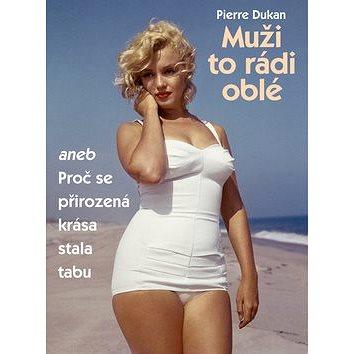Muži to rádi oblé: aneb Proč se přirozená krása stala tabu (978-80-87067-52-9)