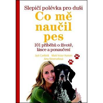 Slepičí polévka pro duši Co mě naučil pes: 101 příběhů o životě, lásce a porozumění (978-80-7252-442-6)