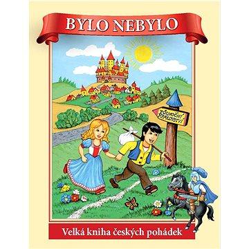 Bylo nebylo: Velká kniha českých pohádek (978-80-7371-646-2)