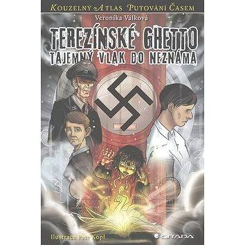 Terezínské Ghetto: Tajemný vlak do neznáma (978-80-247-4761-3)