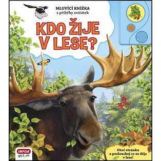 Kdo žije v lese?: Mluvící knížka s příběhy zvířátek (978-80-7240-829-0)