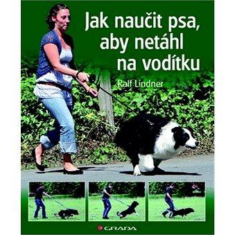 Jak naučit psa, aby netáhl na vodítku (978-80-247-4333-2)