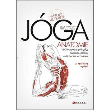 JÓGA Anatomie: Váš ilustrovaný průvodce pozicemi, pohyby a dýchacími technikami (978-80-264-0