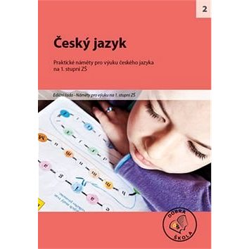 Český jazyk na 1. stupni ZŠ: Praktické náměty pro výuku českéo jazyka (978-80-86307-82-4)
